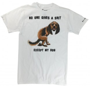 No one gives a shit, except my dog. A happy dog t-shirt.