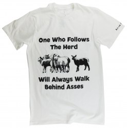 One who follows the herd will always walk behind asses. An out-of-norm t-shirt.